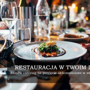 Restauracja w Twoim domu, czyli catering na przyjęcia okolicznościowe